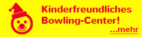 Kinderfreundliches Bowling-Center!
